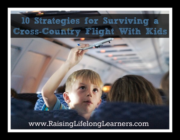 10 Strategies for Surviving a Cross-Country Flight With Kids via www.RaisingLifelongLearners.com