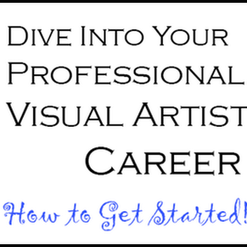 Dive Into Your Professional Visual Artist Career: How to Get Started