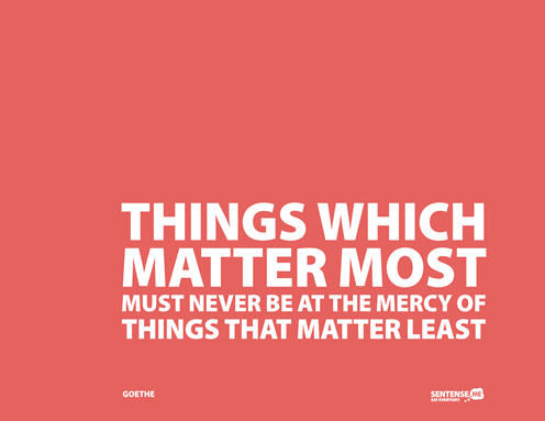 things-which-matter-most-must-never-be-at-the-mercy-of-things-that-matter-least-20100826-2048x1536
