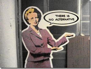 """""""Não há alternativa"""" - Margareth Thatcher"""