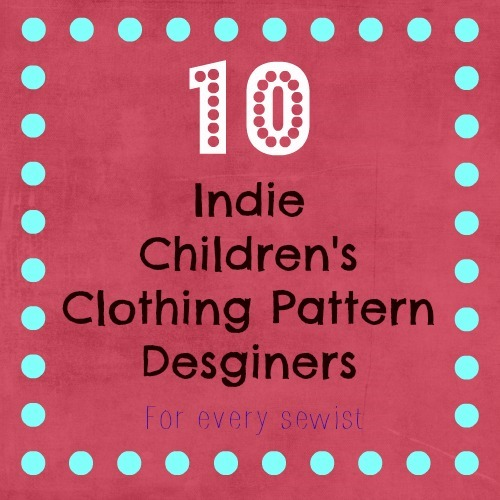 10 Independent Children\'s Clothing Sewing Pattern Designers - Sarah ...