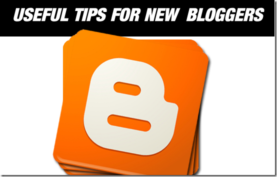 USEFUL TIPS FOR NEW BLOGGERS