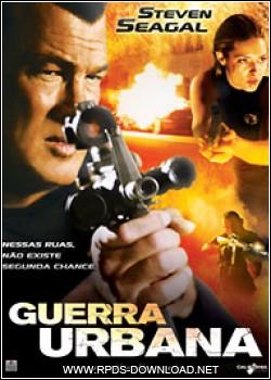 4f69d3cacbc00 Guerra Urbana Dublado RMVB + AVI DVDRip