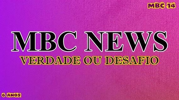 MBC NEWS verdade ou desafio