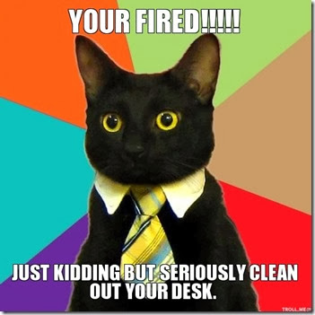 your-fired-just-kidding-but-seriously-clean-out-your-desk