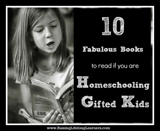 10 Fabulous Books to read if you are Homeschooling Gifted Kids via www.RaisingLifelongLearners.com