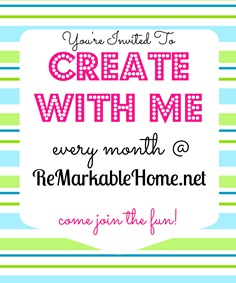 You're Invited To Create With Me Every Month at {ReMarkableHome.net}