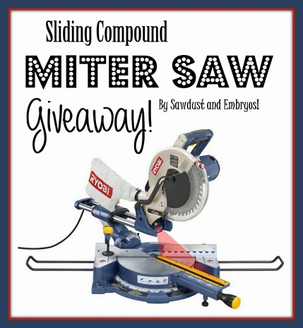 Miter Saw GIVEAWAY {by Sawdust and Embryos}