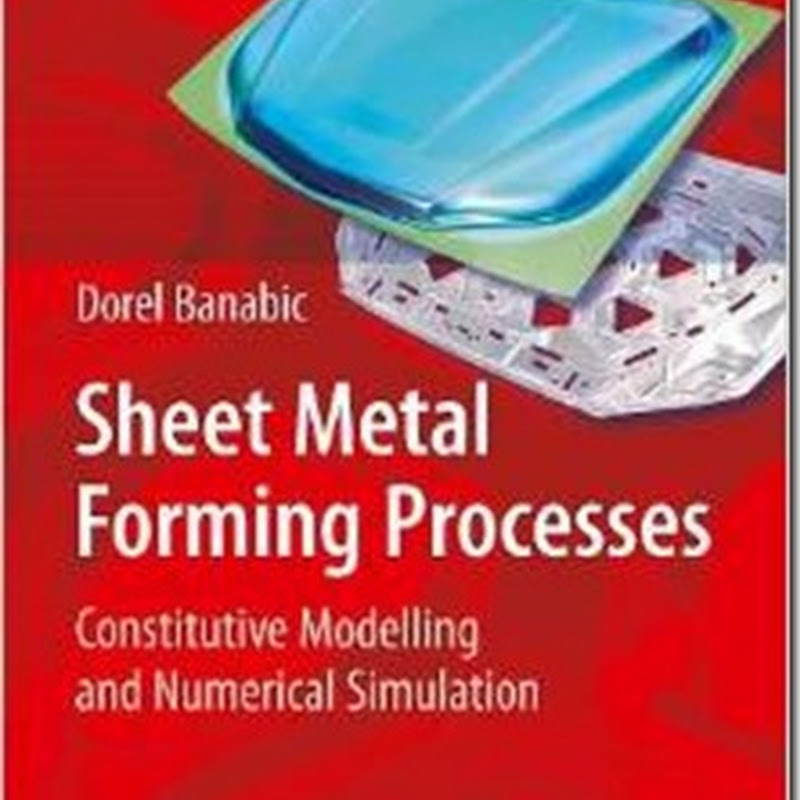 Sheet Metal Forming Processes Constitutive Modeling and Numerical Simulation