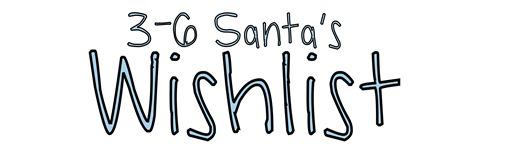Santa 3-6 wishlist