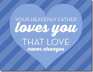 """""""Your Heavenly Father Loves You. That Love Never Changes."""" Thomas S. Monson LDS Young Women Valentines Free Download"""