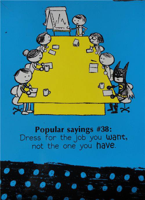 Popular Sayings #38: Dress for the job you want, not the one you have.