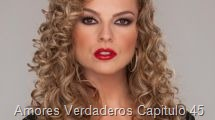 Amores Verdaderos Capitulo 45