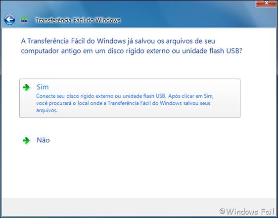 Caso já tiver realizado a Transferência Fácil do Windows, clique em Sim e especifique o local onde o arquivo de transferência está presente. Caso não tiver realizado, clique em Não