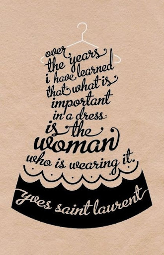 over_the_years_i_have_learned_that_what_is_important_in_a_dress_is_the_woman_wearing_it_yves_saint_laurent_quote_quote