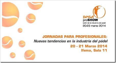 La Feria Padel Pro Show 2014 realizará unas Jornadas Profesionales: Nuevas tendencias en la Industria del Pádel.
