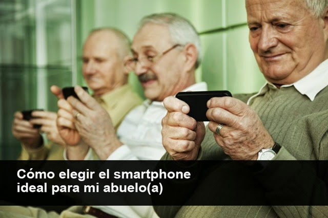 Cómo elegir un smartphone para mi abuelo(a)
