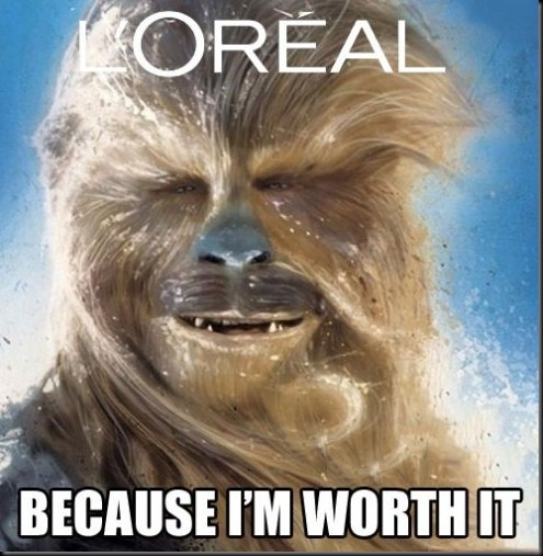 chewbacca loreal because im worth it