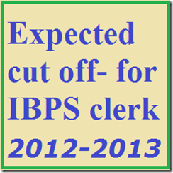 Expected cut off for IBPS clerk 2012