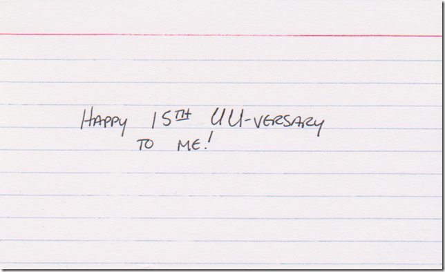 Happy 15th UU-versary to me!