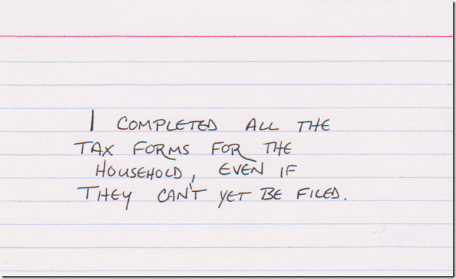 I completed all the tax forms for the household, even if they can't yet be filed.
