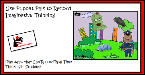 iPad apps that can be used to record real time thinking.  Ideas from Raki's Rad Resources.