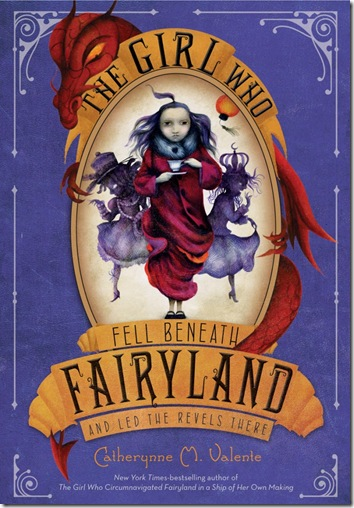 book cover of The Girl Who Fell Beneath Fairyland and Led the Revels There by Catherynne M. Valente