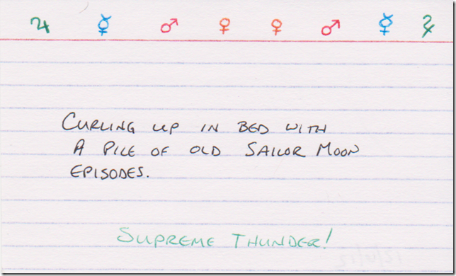 "Curling up in bed with a pile of old Sailor Moon episodes. (Across the top, the symbols for the Inner Senshi in their colors, along the bottom, ""Supreme Thunder"" in green.)"