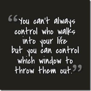 you cant always control who walks into your life