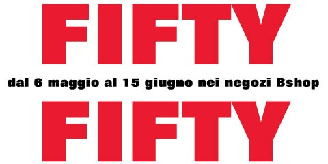 FIFTY FIFTY | dal 6 maggio al 15 giugno