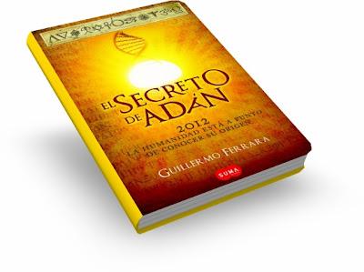 2012 EL SECRETO DE ADÁN, Guillermo Ferrara [ Libro ] – La humanidad está a punto de conocer su origen