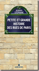 Petite et Grande Histoire des rues de Paris de Bernard Stephane