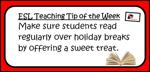 Make sure students read regularly over holiday breaks by offering a sweet treat.  ESL Teaching Tip of the Week from Raki's Rad Resources