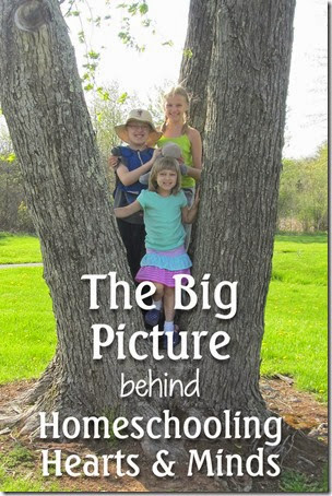 The Big Picture Behind Our Homeschool this Year at Homeschooling Hearts & Minds