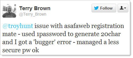 @troyhunt issue with asafaweb registration mate - used 1password to generate 20char and I got a 'bugger' error - managed a less secure pw ok