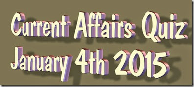 Current Affairs Quiz January 4th 2015