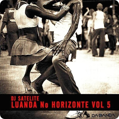 LUANDA NO HORIZONTE VOL 5 BY DJ SATELITE BY SHARINGANEWS
