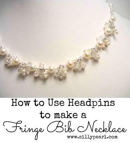 How to use headpins to make a fringe bib bridal - or anytime - necklace - The Silly Pearl