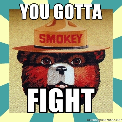 smokey the bear: you gotta fight.