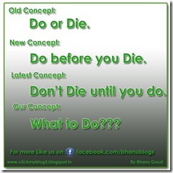 What to Do Our Concept Don't Die until you do. Do or Die. Latest Concept Do before you Die. New Concept Old Concept By Bhanu Goud www.clickmyblog3.blogspot.in For more Like us on facebook