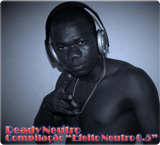 Ready Neutro - Compilação 'Efeito Neutro 0.5' [2011]