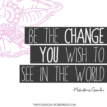 be_the_change_you_want_to_see_in_the_world_gandhi_quote1