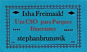 Isha Freimaak! Um CSO do stephanbrunswik para Parques Itinerantes