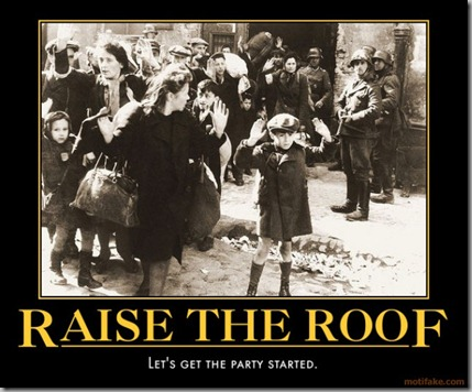 raise-the-roof-warsaw-ghetto-uprising-i-know-nussing-demotivational-poster-1245372384
