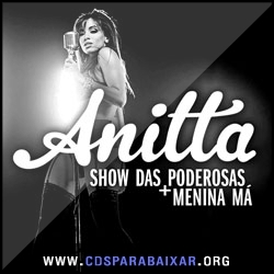 CD Mc Anitta - Show das Poderosas (2013), Baixar Cds, Download, Cds Completos