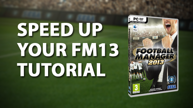 How to speed up Football Manager 2013 - Tutorial