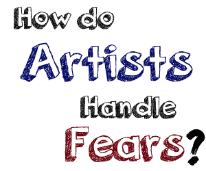 artists handle fears