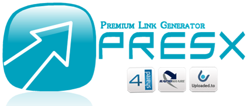 Presx new generation 2012 of premium link generator - Support 4shared, rapidshare, and uploaded.to