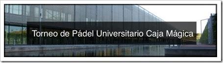 primer Torneo Universitario de Pádel organizado junto al Club Caja Mágica y que tendrá lugar el sábado 9 desde las 9.00 de la mañana hasta las 20.00 de la tarde y el domingo 10 de noviembre