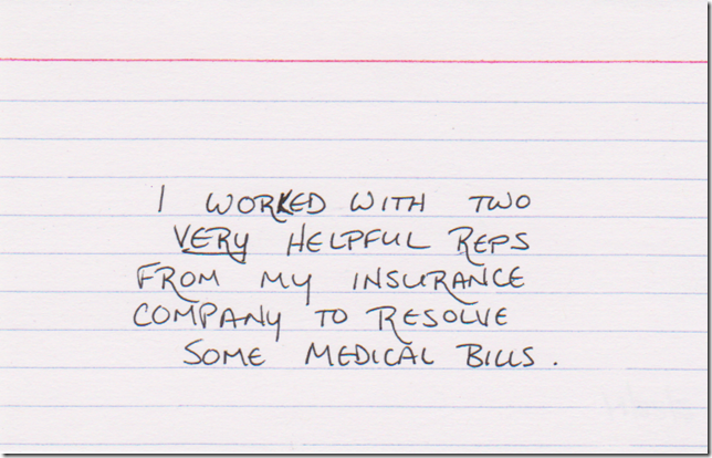 I worked with two VERY helpful reps from my insurance company to resolve some medical bills.